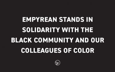 Empyrean Stands in Solidarity with the Black Community and our Colleagues of Color