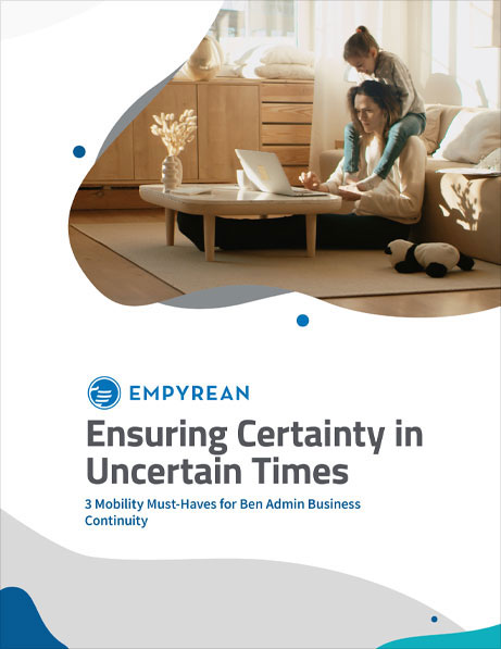 Ensuring Certainty in Uncertain Times:3 Mobility Must-Haves for Ben Admin Business Continuity
